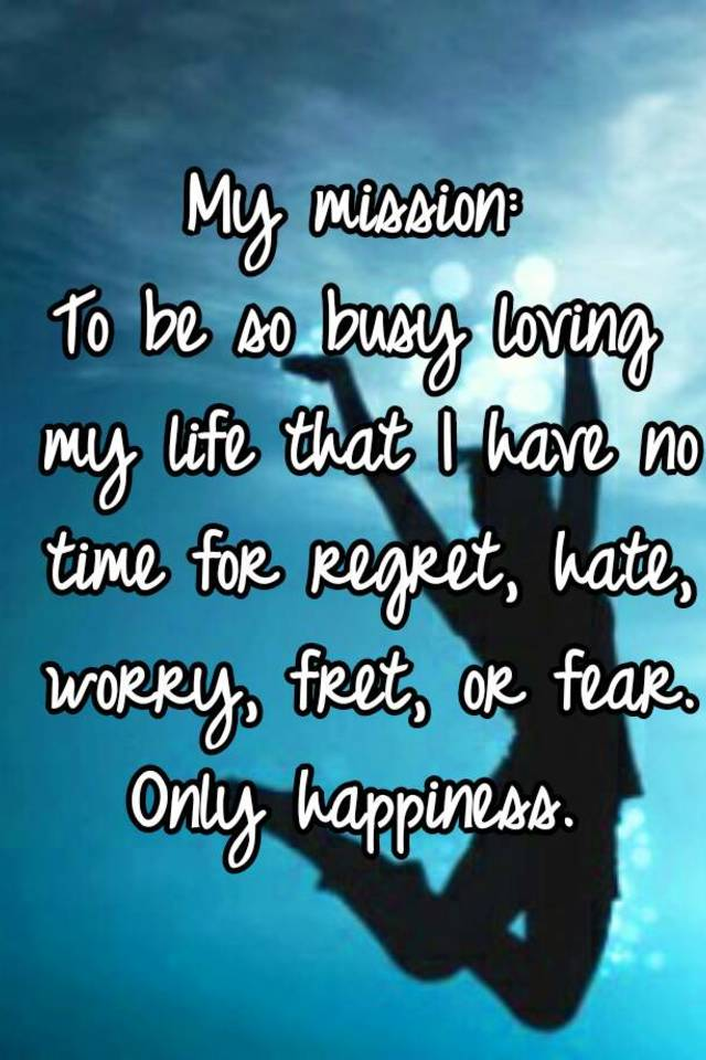 My mission To be so busy loving