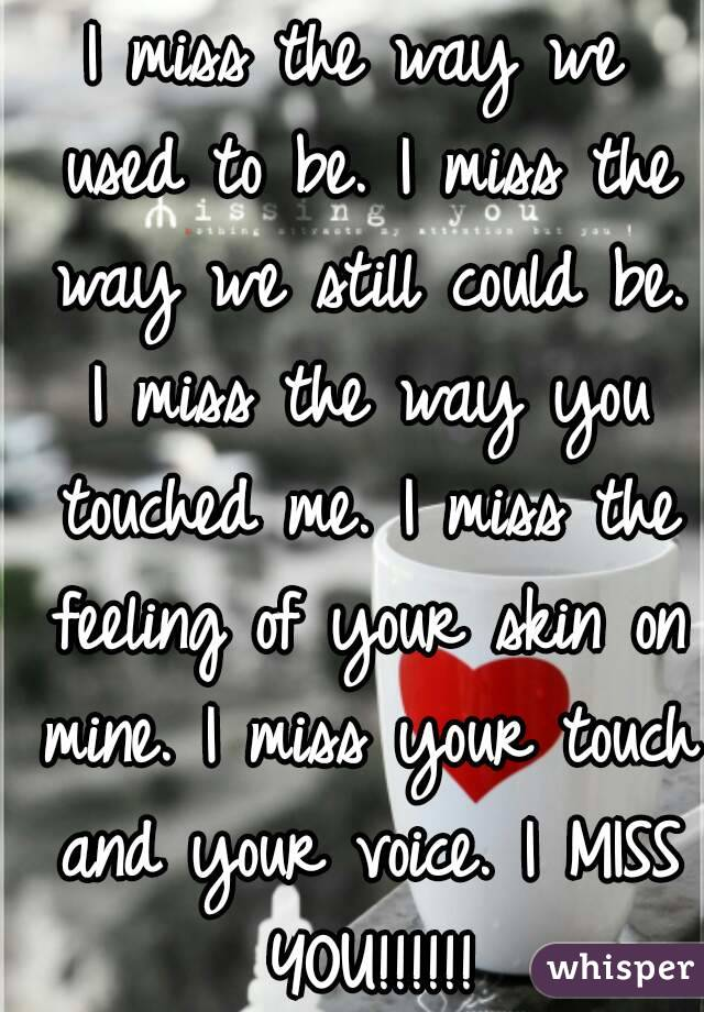 i miss the way we used to be i miss the way we still could