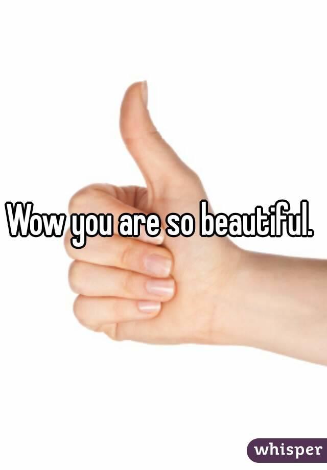 aa7f0aaab Wow you are so beautiful.
