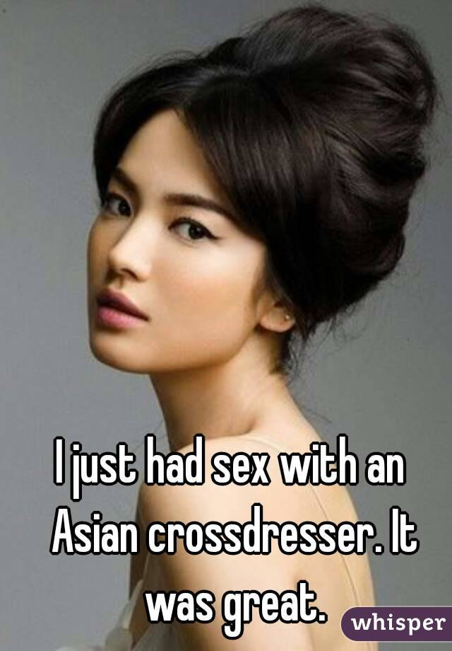 I just had sex with an Asian crossdresser. It was great.
