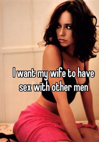 Have man other sex wife