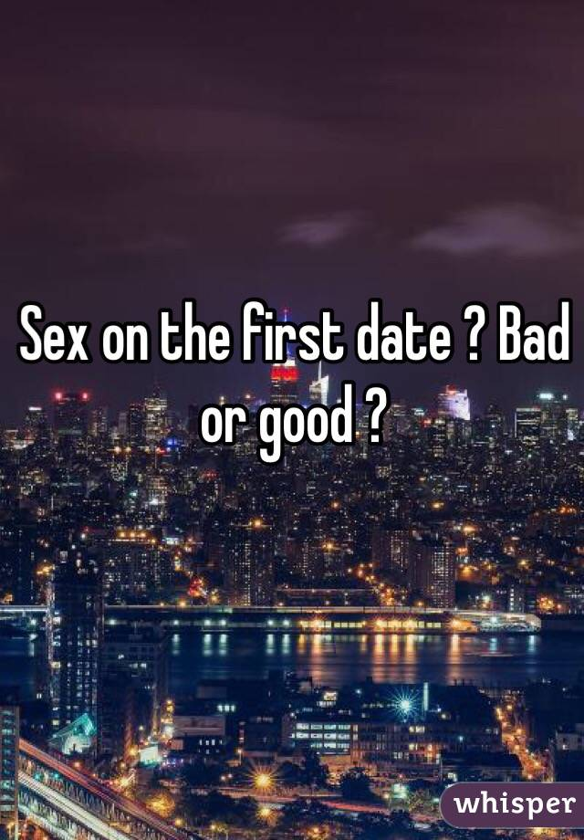 Sex on the first date good or bad