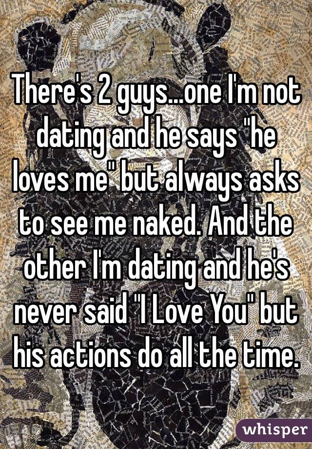 Interesting. Tell he told me he loves me but were not dating for