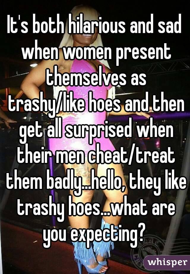 Why do men like trashy women