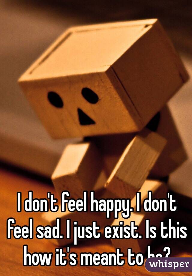Why i don t feel happy