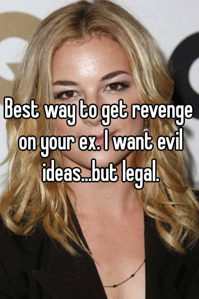 Legal ways to get revenge on an ex