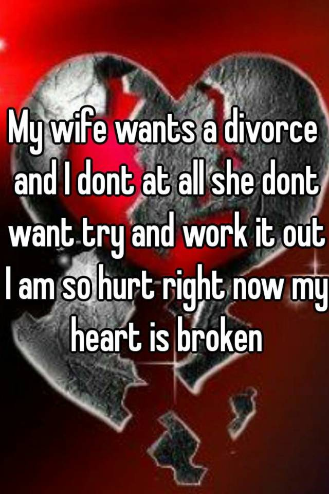 My wife wants a divorce but i dont