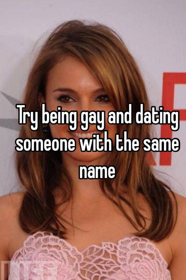 Gay Dating Someone With Same Name