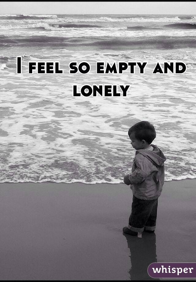 I feel so lonely and empty