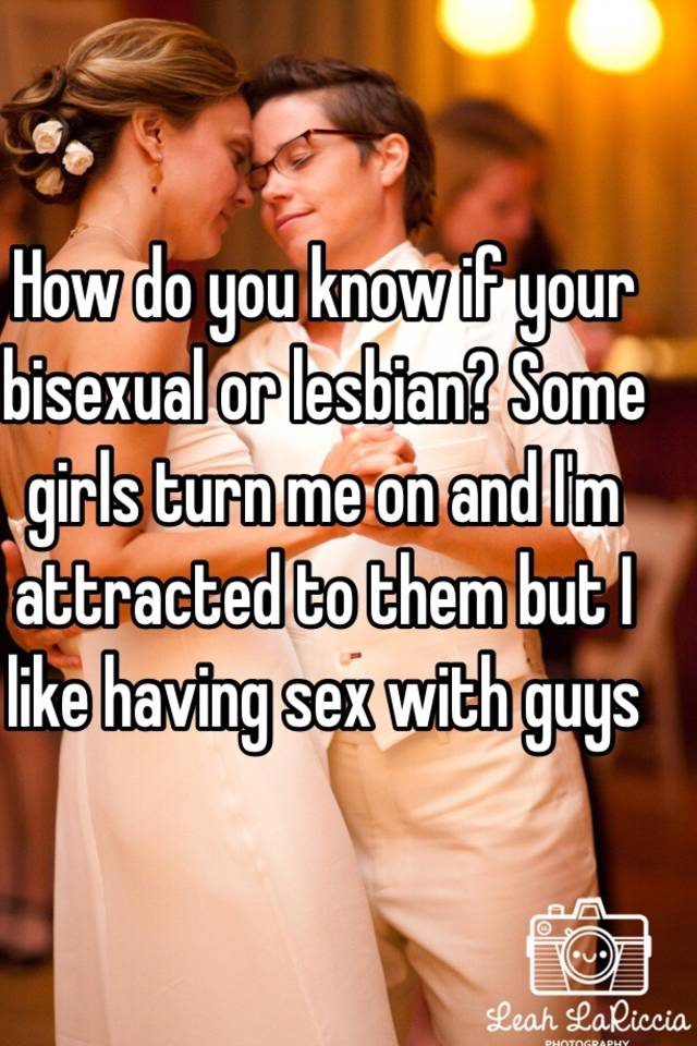 How do you know if your lesbian or bisexual