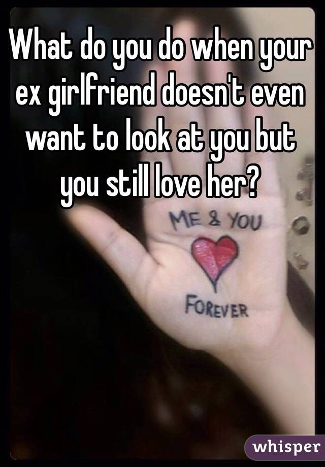 To do hates girlfriend you your what ex if 25 big