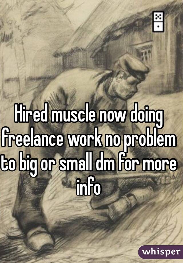 Hired muscle now doing freelance work no problem to big or small dm for more info