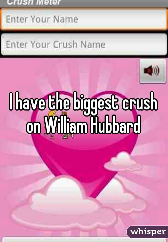 I have the biggest crush on William Hubbard