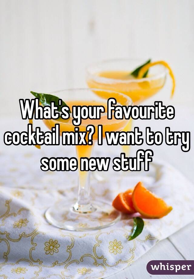 What's your favourite cocktail mix? I want to try some new stuff