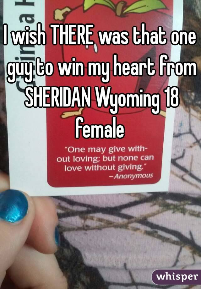 I wish THERE was that one guy to win my heart from SHERIDAN Wyoming 18 female