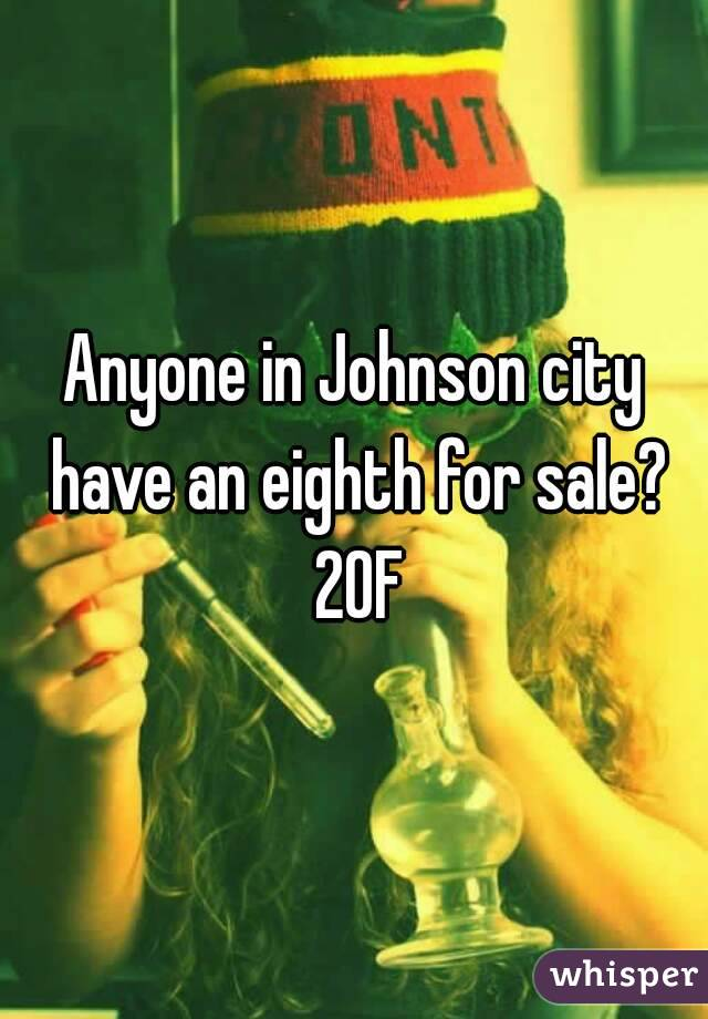 Anyone in Johnson city have an eighth for sale? 20F