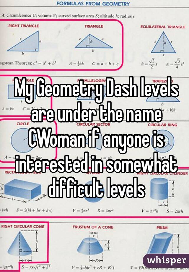 My Geometry Dash levels are under the name CWoman if anyone is interested in somewhat difficult levels