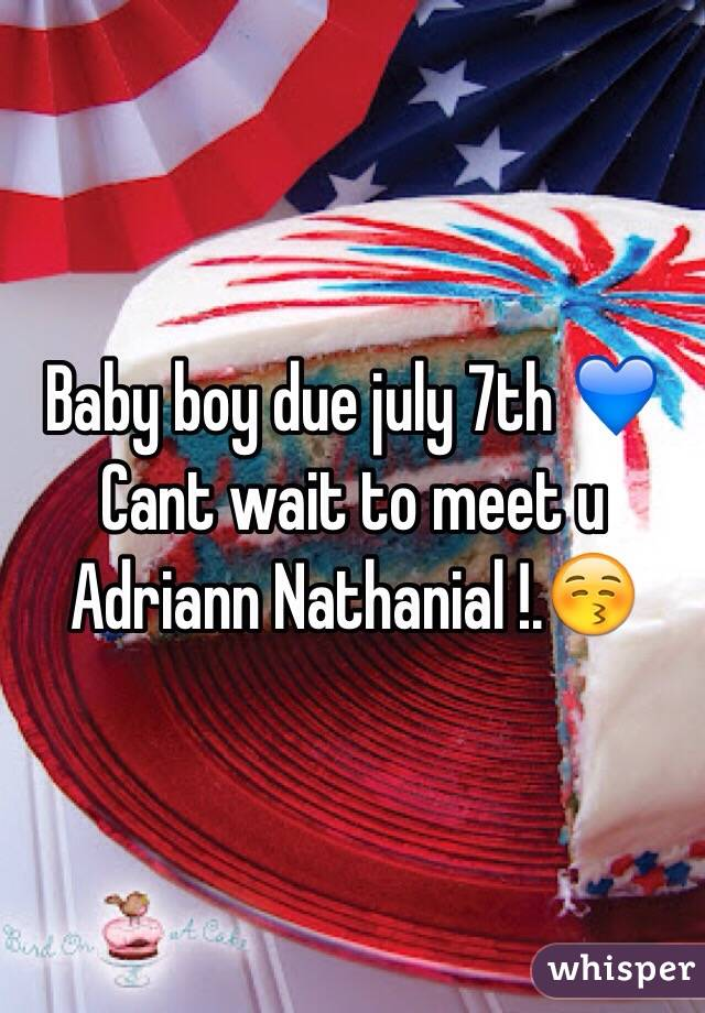 Baby boy due july 7th 💙 Cant wait to meet u Adriann Nathanial !.😚