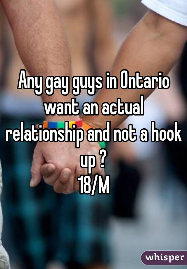 Any gay guys in Ontario  want an actual relationship and not a hook up ?  18/M