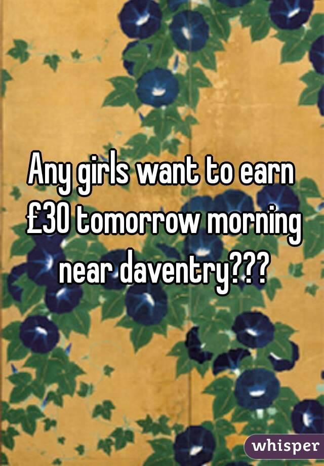Any girls want to earn £30 tomorrow morning near daventry???