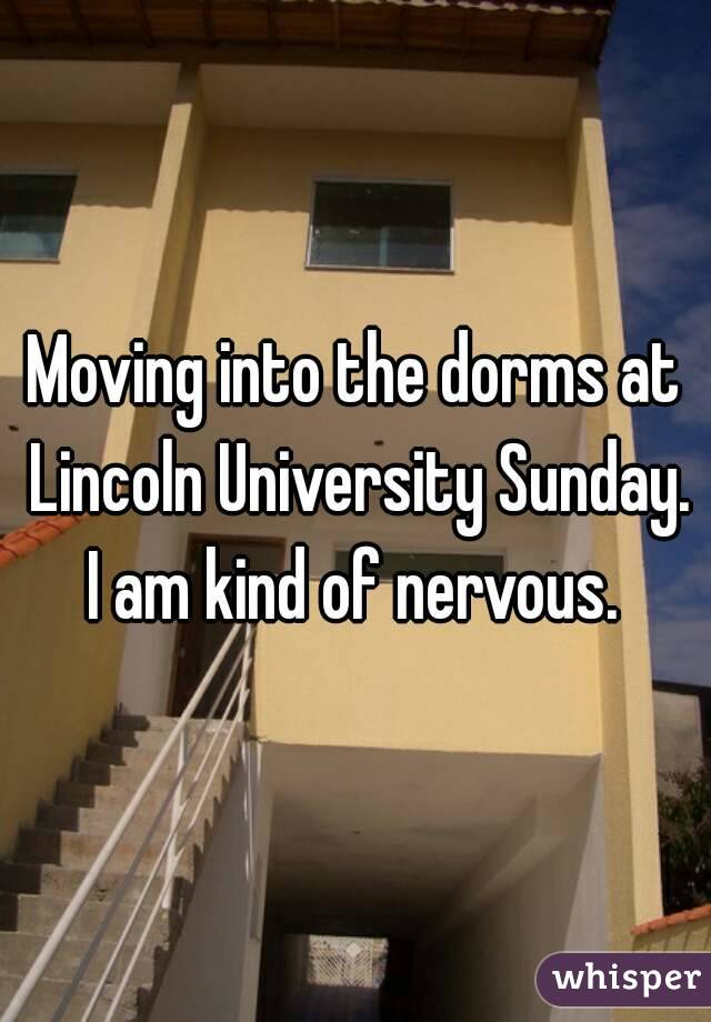 Moving into the dorms at Lincoln University Sunday. I am kind of nervous.