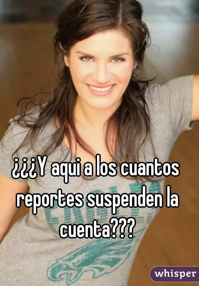 ¿¿¿Y aqui a los cuantos reportes suspenden la cuenta???