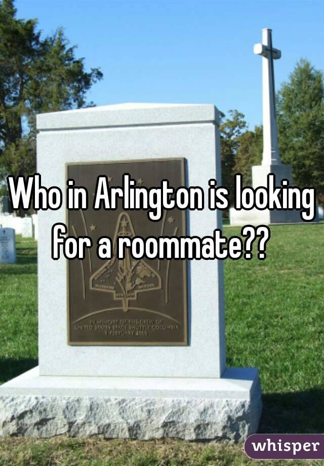 Who in Arlington is looking for a roommate??