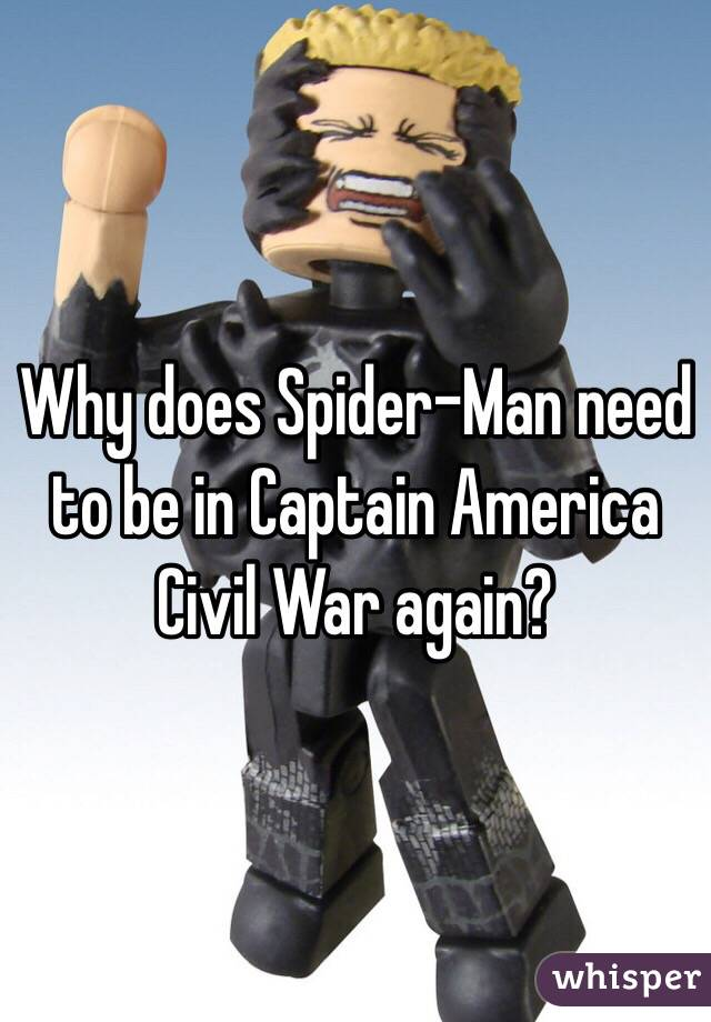 Why does Spider-Man need to be in Captain America Civil War again?