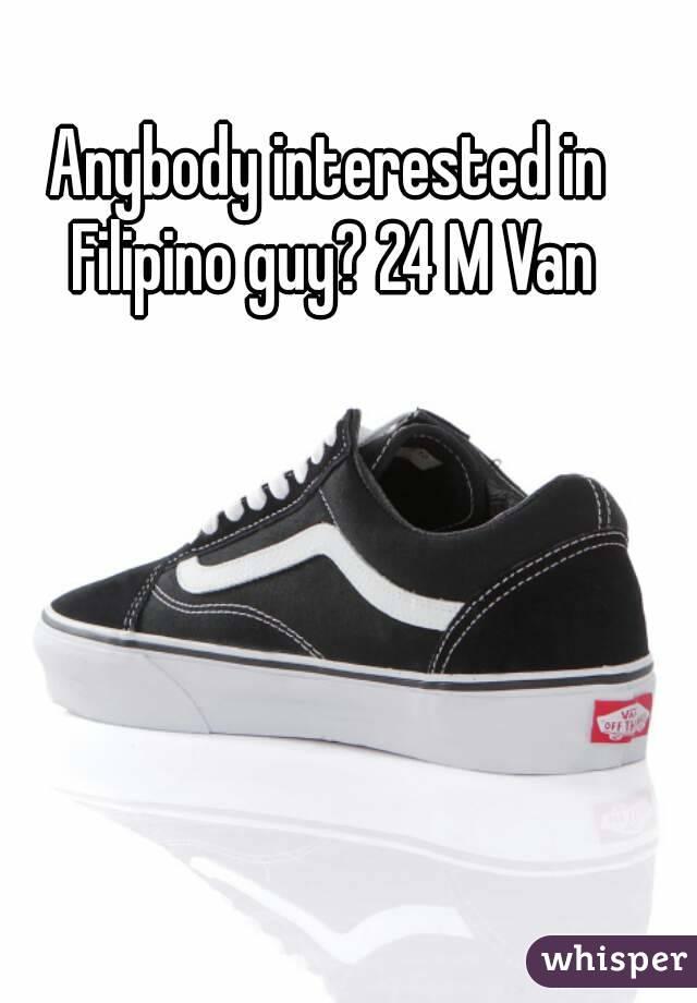 Anybody interested in Filipino guy? 24 M Van