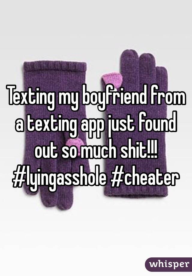 Texting my boyfriend from a texting app just found out so much shit!!! #lyingasshole #cheater