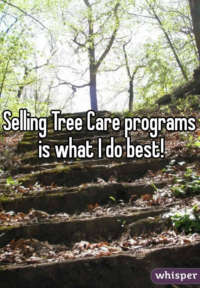 Selling Tree Care programs is what I do best!