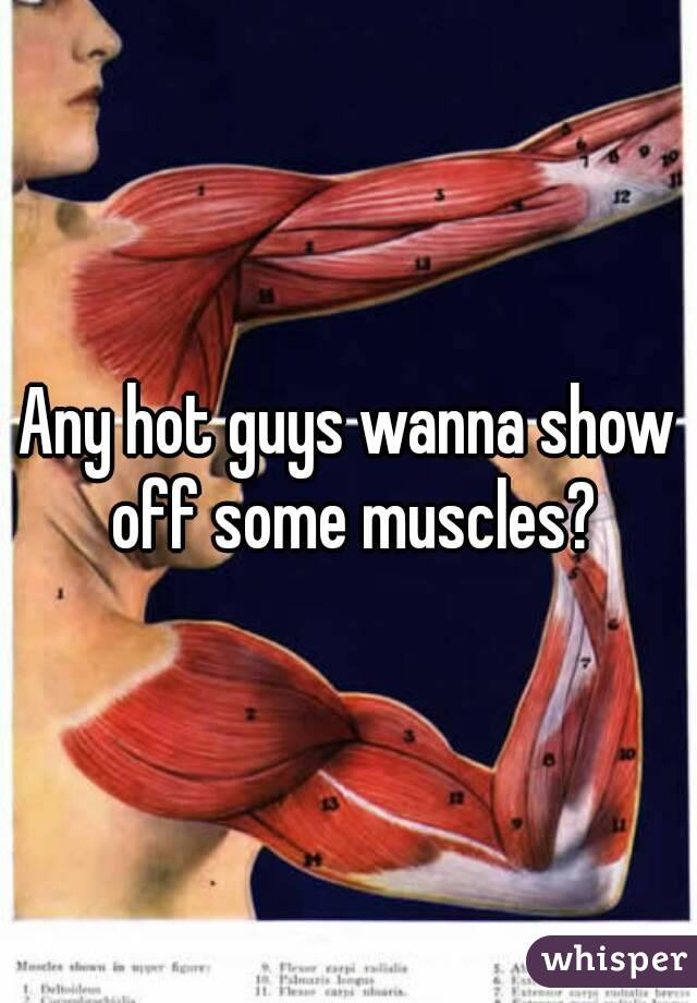 Any hot guys wanna show off some muscles?