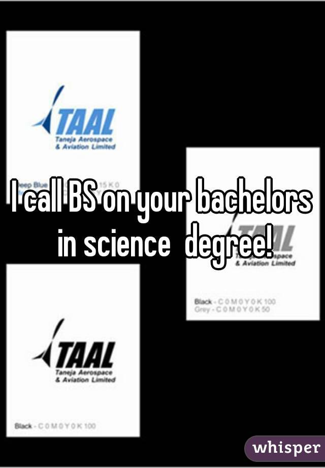 I call BS on your bachelors in science  degree!