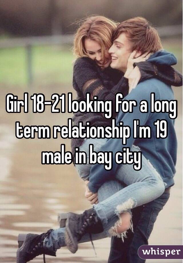 Girl 18-21 looking for a long term relationship I'm 19 male in bay city