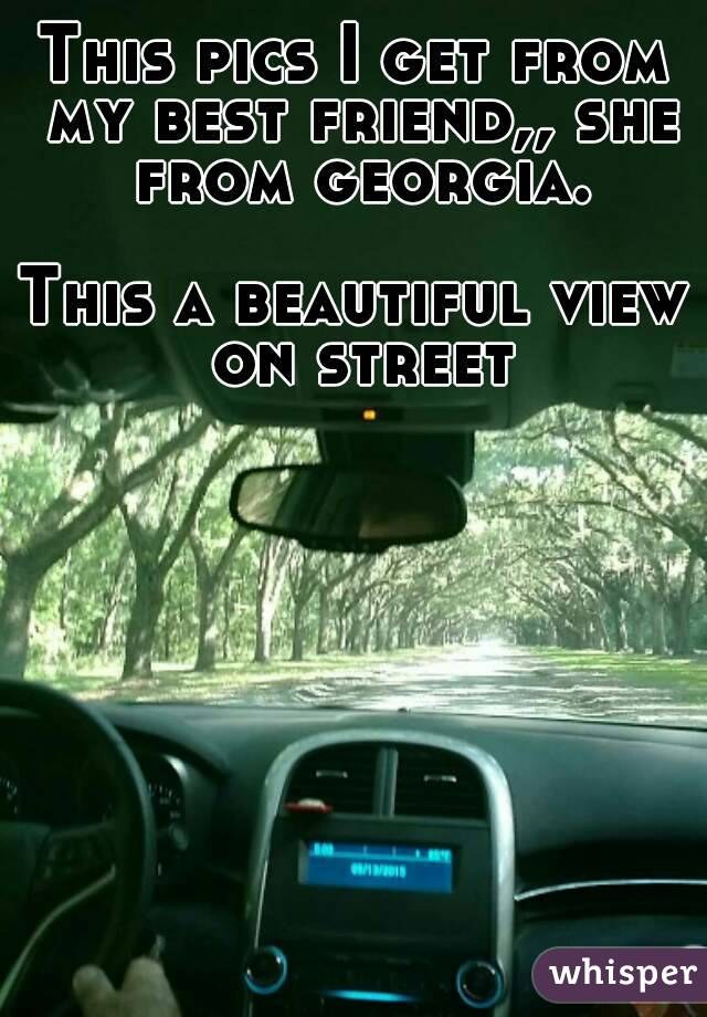 This pics I get from my best friend,, she from georgia.  This a beautiful view on street