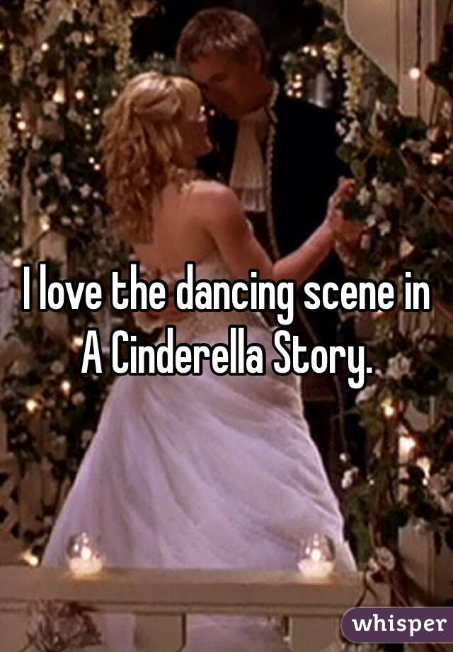 I love the dancing scene in A Cinderella Story.