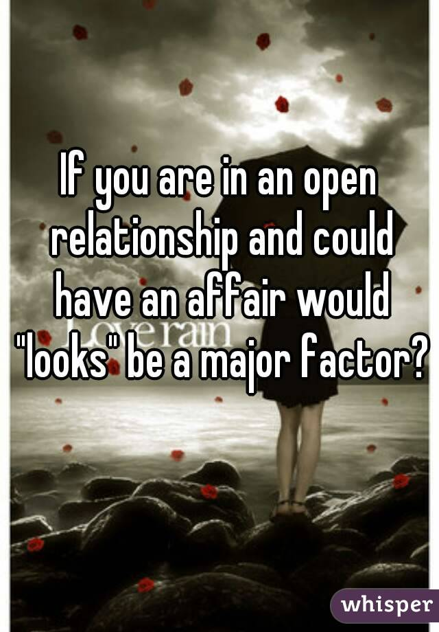 """If you are in an open relationship and could have an affair would """"looks"""" be a major factor?"""