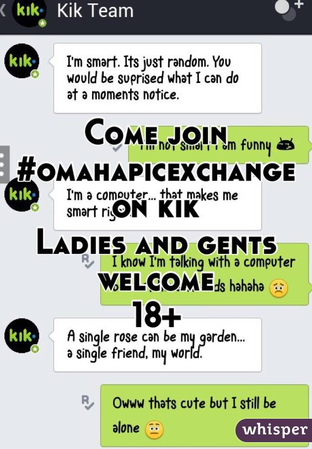 Come join #omahapicexchange on kik Ladies and gents welcome 18+