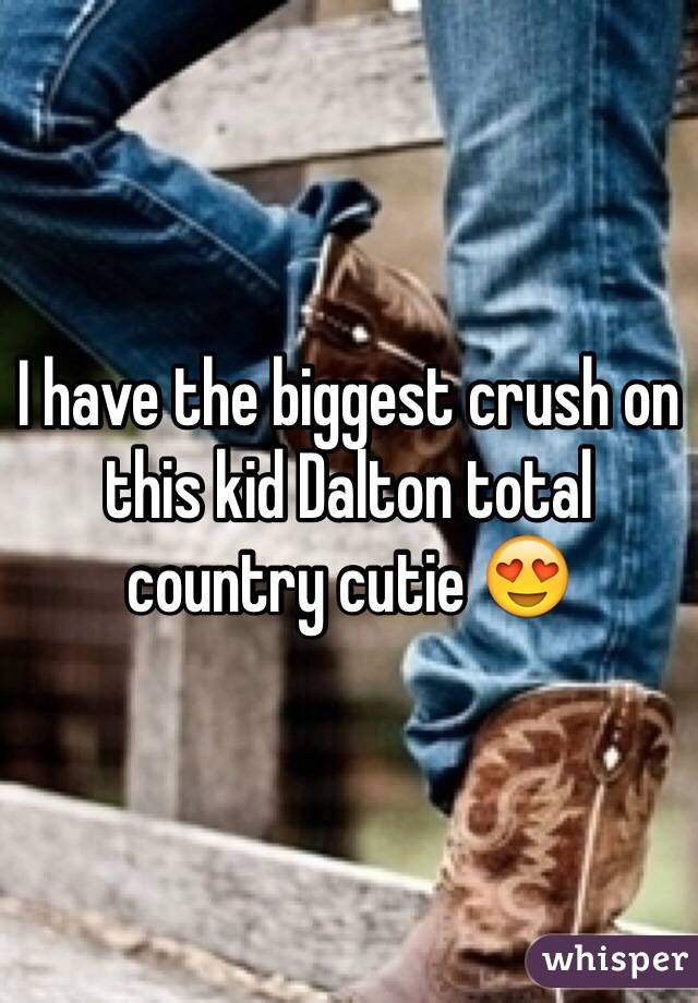 I have the biggest crush on this kid Dalton total country cutie 😍