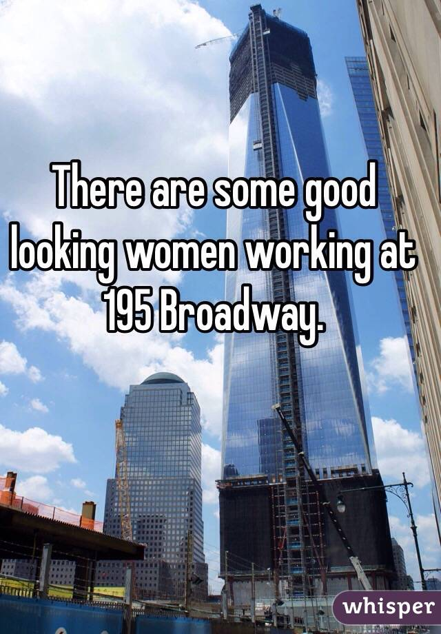 There are some good looking women working at  195 Broadway.
