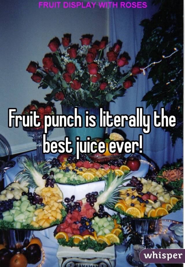 Fruit punch is literally the best juice ever!