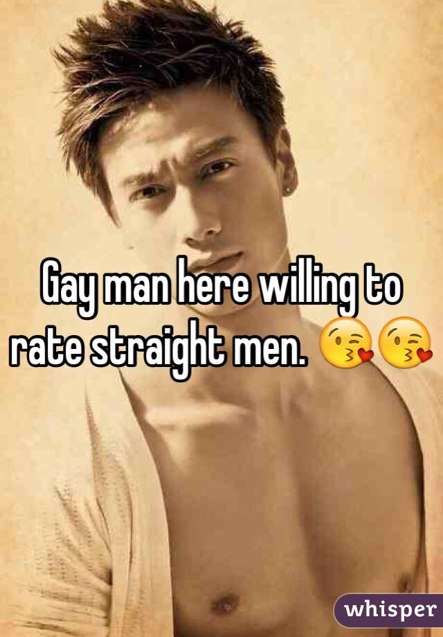 Gay man here willing to rate straight men. 😘😘