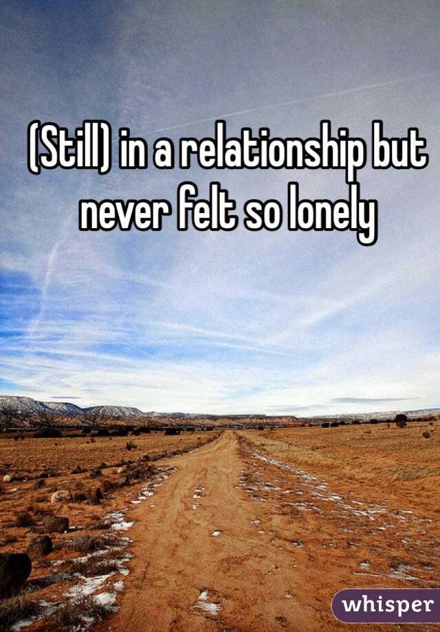 (Still) in a relationship but never felt so lonely