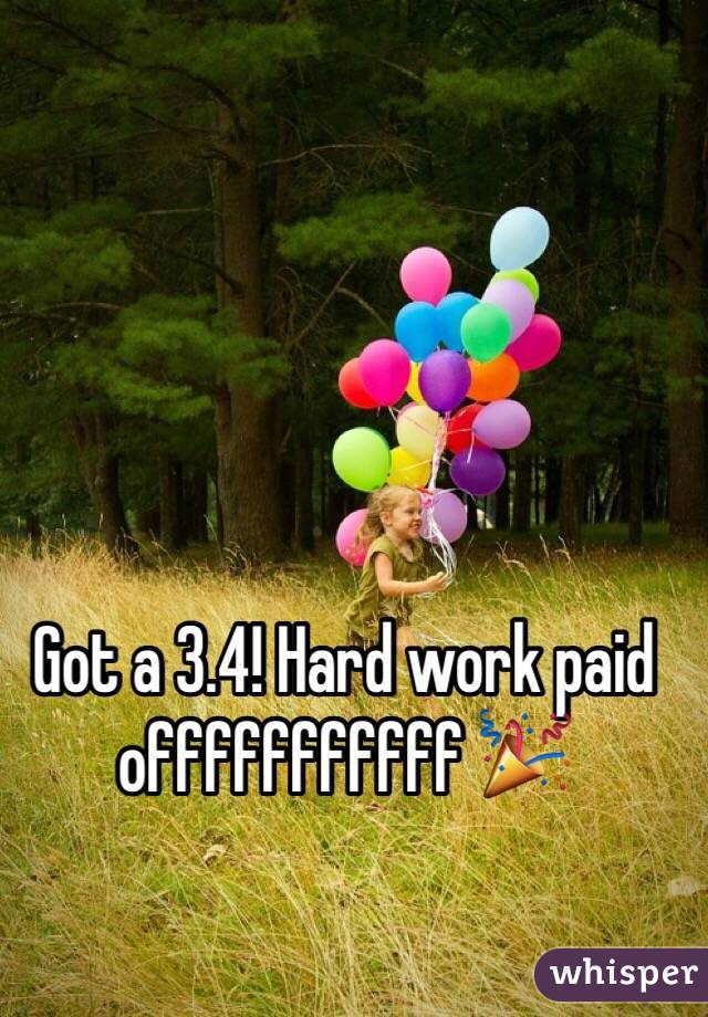 Got a 3.4! Hard work paid offfffffffff 🎉