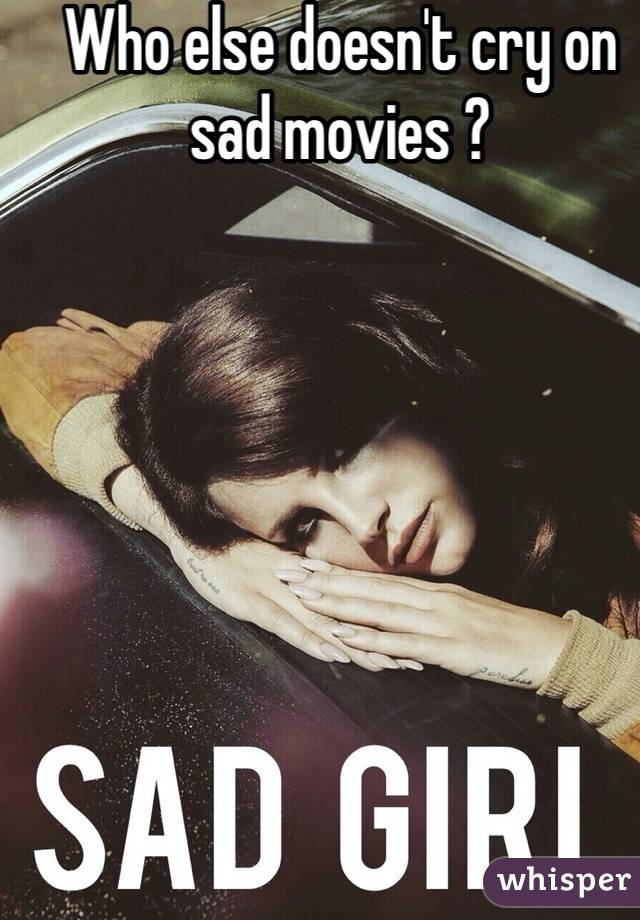 Who else doesn't cry on sad movies ?