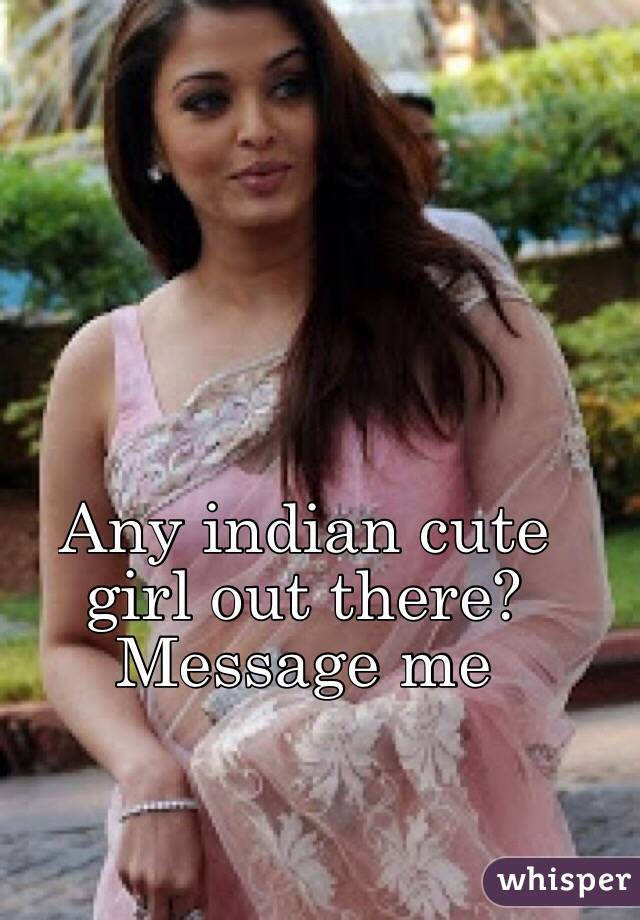 Any indian cute girl out there? Message me