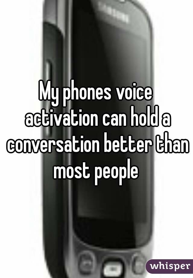 My phones voice activation can hold a conversation better than most people