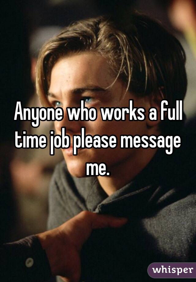 Anyone who works a full time job please message me.