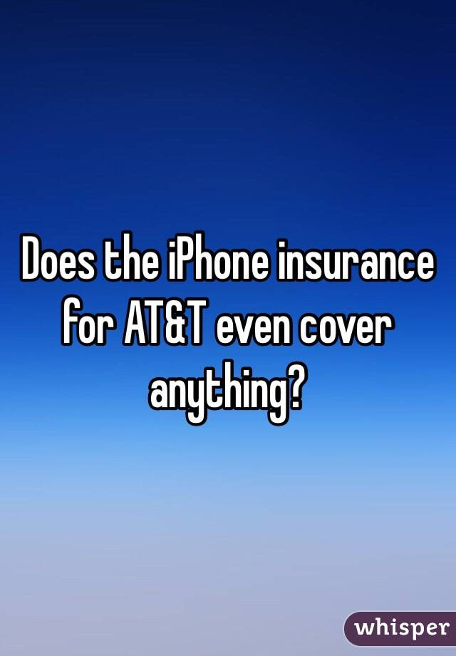 Does the iPhone insurance for AT&T even cover anything?