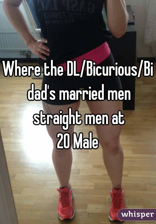 Where the DL/Bicurious/Bi dad's married men straight men at 20 Male